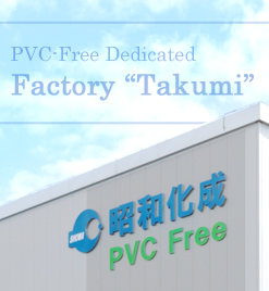 "PVC-Free Dedicated Factory ""Takumi"""